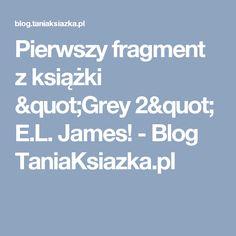 """Pierwszy fragment z książki """"Grey 2"""" E.L. James! - Blog TaniaKsiazka.pl"""