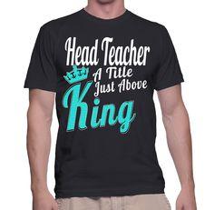 Head Teacher A Title Just Above King T-Shirt