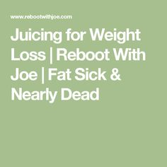 Juicing for Weight Loss | Reboot With Joe | Fat Sick & Nearly Dead