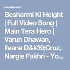 Besharmi Ki Height | Full Video Song | Main Tera Hero | Varun Dhawan, Ileana D'Cruz, Nargis Fakhri - YouTube