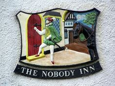 The Nobody Inn, Doddiscombsleigh, Devon. Aside from being a rather lame pun, this pub takes its name from the unfortunate moment during a former landlord's wake when his coffin was brought back to an empty pub.