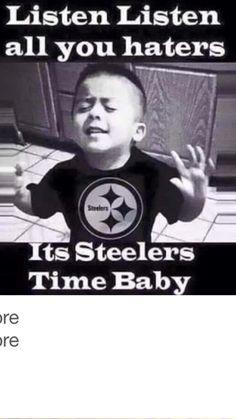 Listen, listen...Steeler time is all the time!!