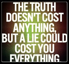 Lying could ruin absolutely everything that's why I always tell the truth, no matter how bad it is
