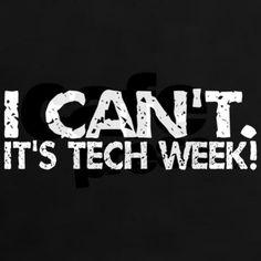 I Can't. It's Tech Week. Tee on CafePress.com