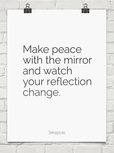 #Powerful Make peace with the mirror and watch your reflection change. #191030