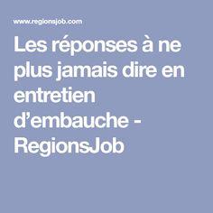 Les réponses à ne plus jamais dire en entretien d'embauche - RegionsJob