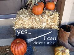 "Yes I Can Drive a stick Halloween Sign 9""x24"" by CountryYuppieInWy on Etsy https://www.etsy.com/listing/216326284/yes-i-can-drive-a-stick-halloween-sign"