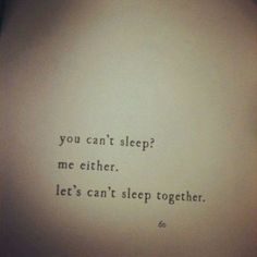 You can't sleep?