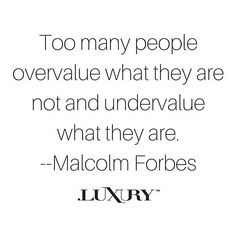 """""""Too many people overvalue what they are not and undervalue what they are."""" -Malcolm Forbes #dotluxury #quotes #inspiration"""