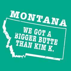 Montana state slogan t-shirt  BIGGER BUTTE THAN KIM K by StateSloganTees $18.00
