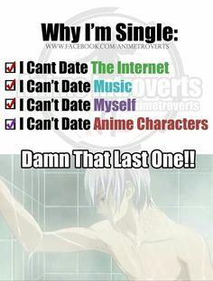 Why I'm single:, funny, text, anime guy, shower; Otaku Please tell me the name of this Anime and/or character if you know Manga Anime, Otaku Anime, Haikyuu, Doki Doki Anime, Otaku Problems, Rage, Otaku Issues, Plus Tv, All Meme