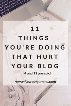 Blogging doesn't have to be hard! Here are 11 Things You're Doing That Hurt Your Blog - And how to Stop Doing Them! #flowbenjamins #blog #blogging #bloggingtips #startablog #makemoneyblogging #makeextramoney