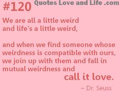 love quotes we are all a little weird dr seuss