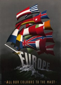 "Europe: All Our Colours to the Mast. This poster shows European flags flying on a ship emblazoned with ""Europe."" Illustrated by Reyn Dirksen, circa (Europe: All Our Colours to the Mast"