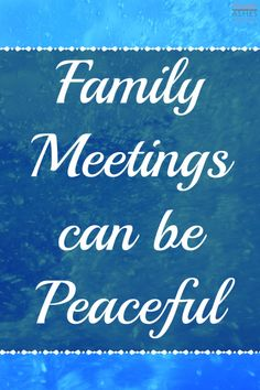 Family Meetings Can Be Peaceful - http://www.mistyleask.com/family-meetings-can-peaceful/