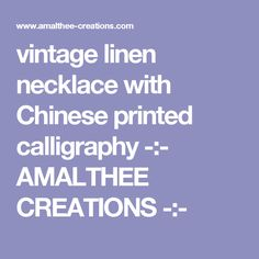 vintage linen necklace with Chinese printed calligraphy -:- AMALTHEE CREATIONS -:-