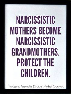 narcissistic mothers ruin their own families. walk away. love those who love you.