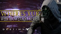 Destiny: Where's Xur -  Week 16 Inveintory Review THREE OF COINS ARE BAC...