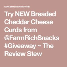 Try NEW Breaded Cheddar Cheese Curds from @FarmRichSnacks #Giveaway ~ The Review Stew