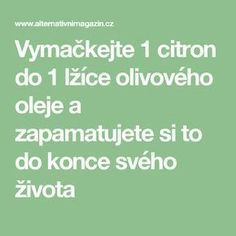 Vymačkejte 1 citron do 1 lžíce olivového oleje a zapamatujete si to do konce svého života Nordic Interior, Human Body, Detox, Lose Weight, Health Fitness, Decor Ideas, Crafts, Diy, Medicine