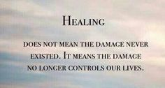 Healing means the damage no longer controls you.