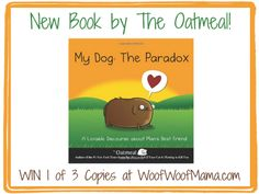 Book Giveaway! My Dog: The Paradox by The Oatmeal {3 Winners}