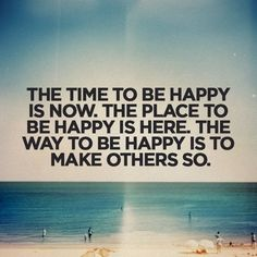 The time to be #happy is NOW!