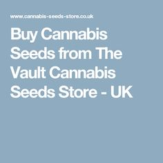 Buy Cannabis Seeds from The Vault Cannabis Seeds Store - UK