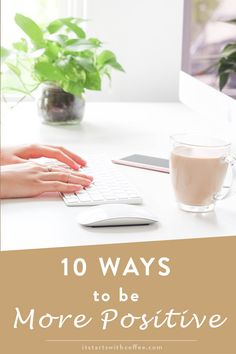 10 Ways To Be More Positive - It Starts With Coffee - A Lifestyle + Beauty Blog by Neely Moldovan