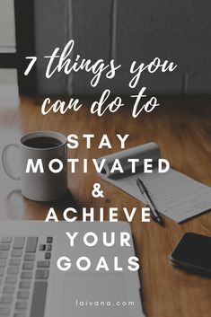 How to stay motivated and achieve your goals? I'm sharing with you 7 strategies that will bring you closer to living the life you want.