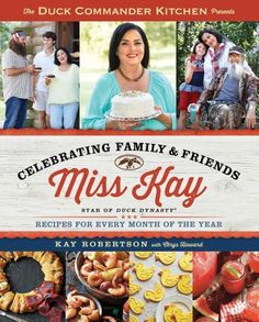 The Duck Commander Kitchen Presents Celebrating Family and Friends: Recipes for Every Month of the Y