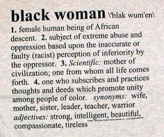 I absolutely love this. Don't define me but if you must define me as a black woman.