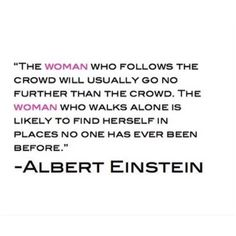 I wonder if the original quote was about a person, rather than a woman. Either way, it's a great quote.