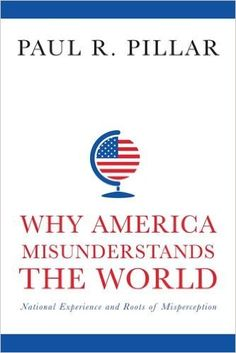 Why America Misunderstands the World (JZ1480 .P55 2016)