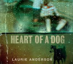 Laurie Anderson's Heart of a Dog