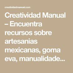 Creatividad Manual – Encuentra recursos sobre artesanias mexicanas, goma eva, manualidades y pintura decorativa.