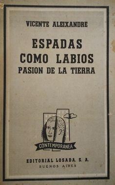 Espadas como labios (1930-1931) ; Pasión de la tierra (1928-1929) / Vicente Aleixandre Publicación Buenos Aires : Losada, 1957