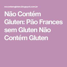 Não Contém Gluten: Pão Frances sem Gluten Não Contém Gluten
