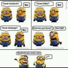 Tienes Facebook? No. Tienes Twitter? No. Entonces que tienes? Una vida. ¡Mandamela para Candy Crush! Lmao #Minions #Humor