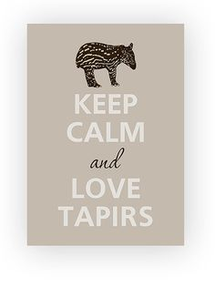 Keep calm and love tapirs by KCalmGallery on Etsy