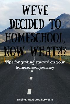 We've Decided to Homeschool, Now What?!? - Raising the Extraordinary