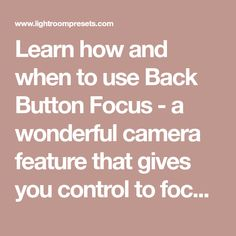 Learn how and when to use Back Button Focus - a wonderful camera feature that gives you control to focus without using the shutter for both focus and release!