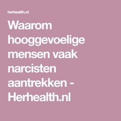 Waarom hooggevoelige mensen vaak narcisten aantrekken - Herhealth.nl
