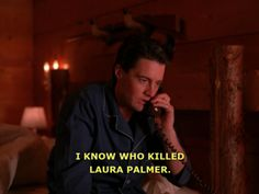 I know who killed Laura Palmer.        -we all know Dan Smith killed Laura                    .          Palmer