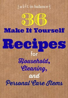 36 recipes for household items, cleaners, personal care, and other diy items