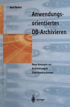 Anwendungsorientiertes DBArchivieren Neue Konzepte zur Archivierung in Datenbanksystemen German Edition *** More info could be found at the image url.