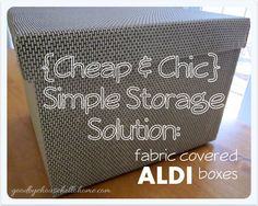 goodbye, house. Hello, Home! Homemaking, Interior Design Blog, Staging, DIY: {Cheap & Chic} Simple Storage :: DIY Fabric Covered ALDI Boxes