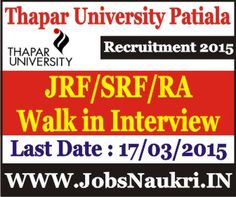 Thapar University Patiala Recruitment 2015 : JRF/SRF/RA – Walk in Interview Last Date : 17/03/2015