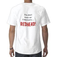 You don't scare me I married a ..., REDHEAD! T-shirts