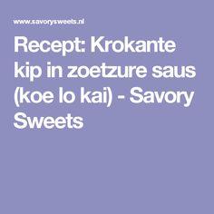 Recept: Krokante kip in zoetzure saus (koe lo kai) - Savory Sweets